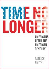 Time No Longer: Americans After the American Century by Patrick Smith (Yale, 2013).